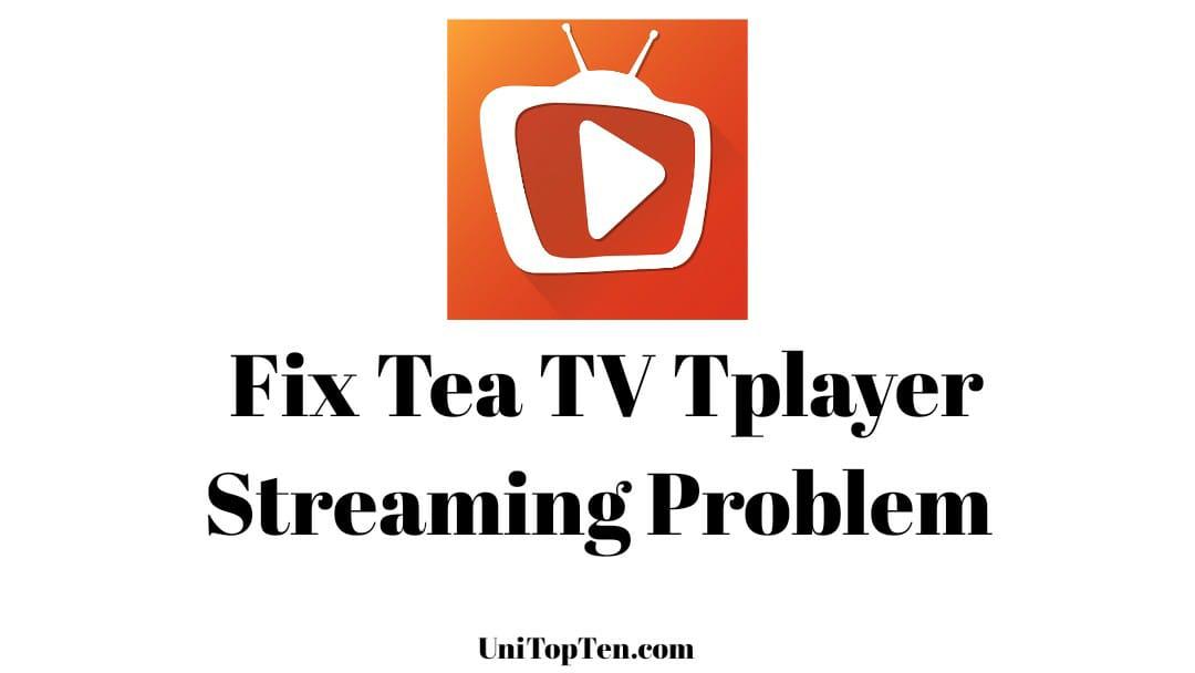 Fix Tea TV Tplayer problem