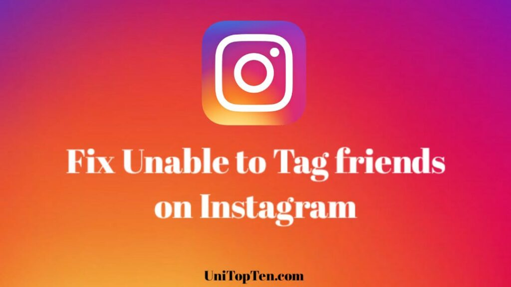 Unable to tag friends on instagram unitopten