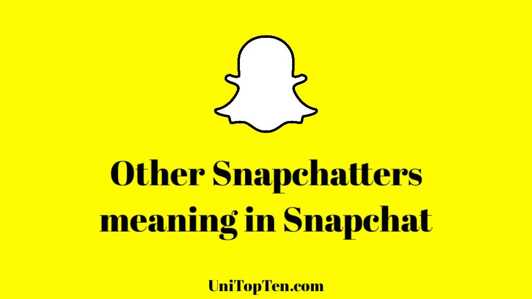 'Other Snapchatters + 1 more' meaning on Snapchat 2021