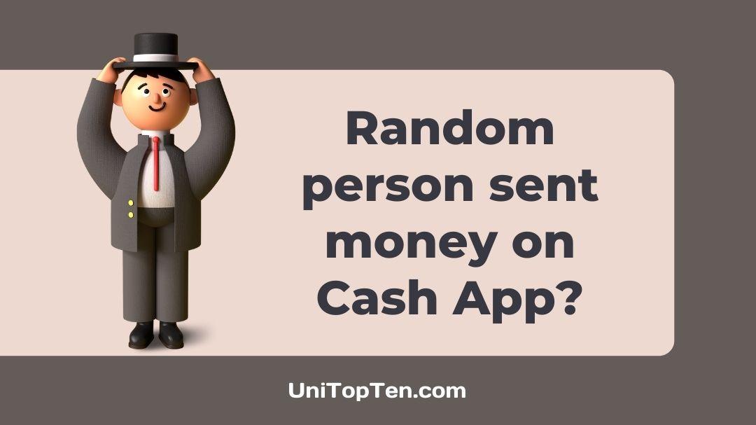 Random person sent me money on Cash App